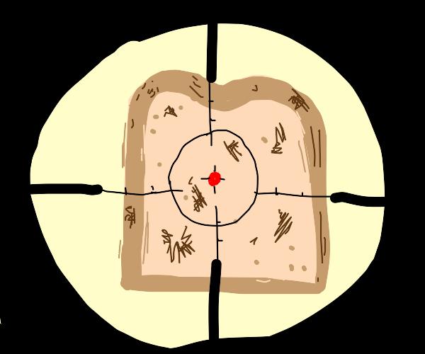 Toast at point-blank range