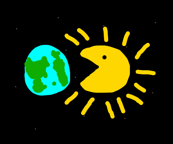 The Sun is Pac-Man. It eats the earth.