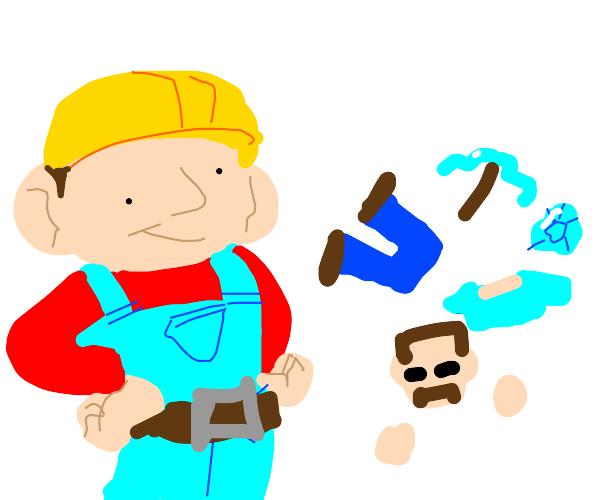 Bob the builder un-built a person