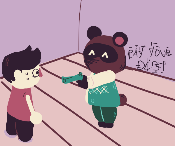 Tom Nook points a gun at u; says PAY UR DEPT