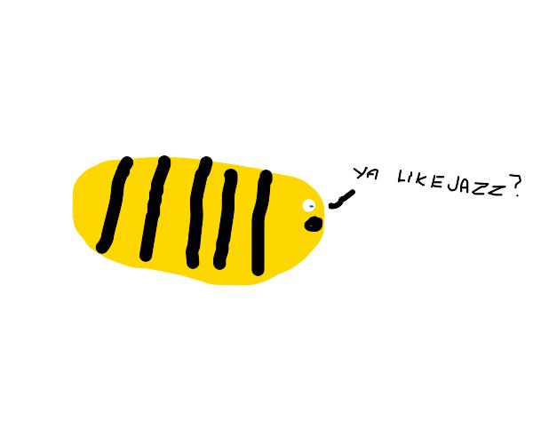 "Bee asks ""Ya like jazz"""