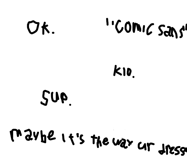 OH MY GOD EVERYTHING IS COMIC SANS