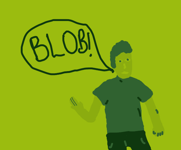 "man shouting""Blob!"""