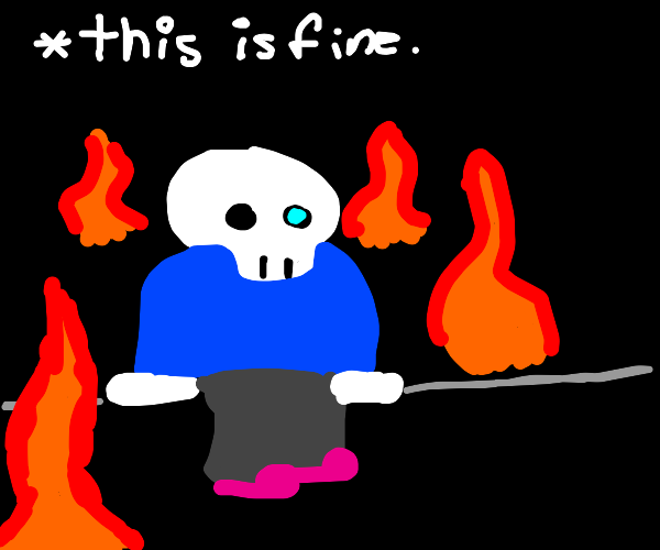 """""""this is fine"""" meme, but with sans"""