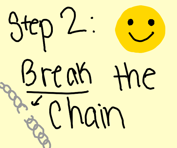 Step one: Don't break this chain