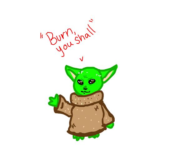 "baby yoda saying ""burn, you shall"""