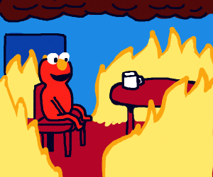 "Elmo Say, ""This is Fine! It's AAAALLL FINE!"" - Drawception"