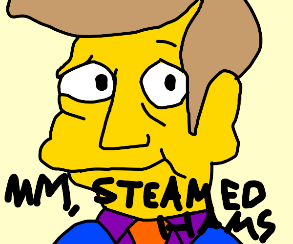 It's steam, from the steamed hams were having