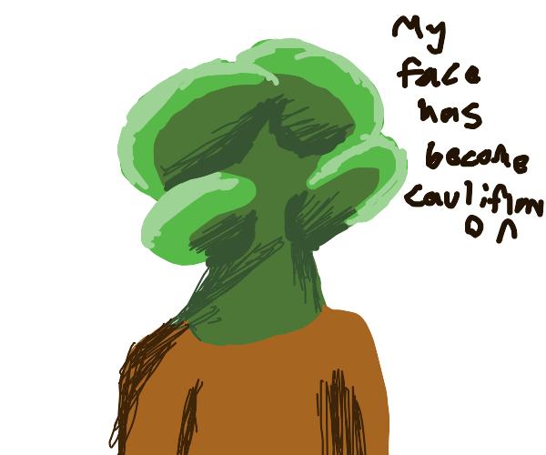 Face like a flower! yeah, a cauliflower
