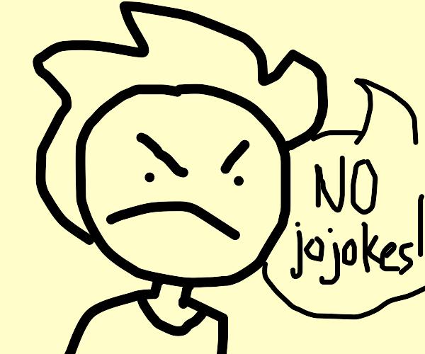 "angry person says ""no jojokes"""