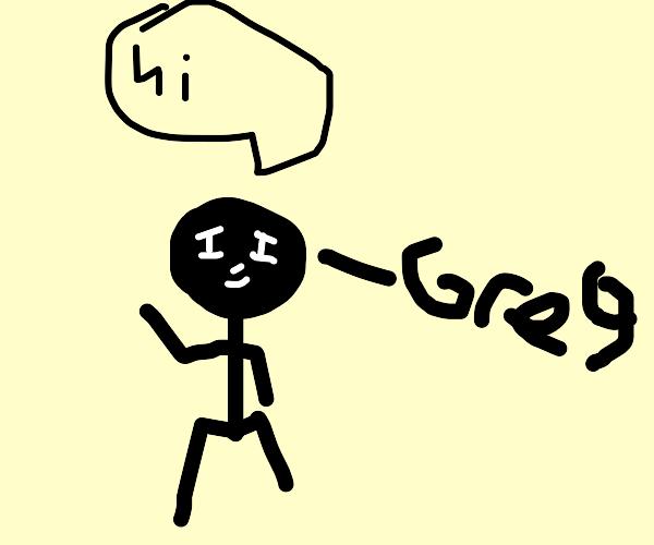 Greg says hi
