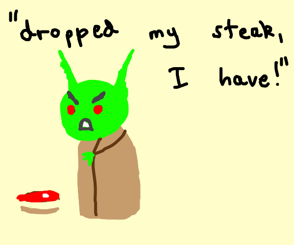 yoda is mad that he dropped his steak