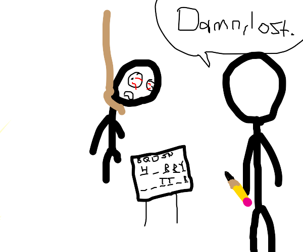 Losing at hangman