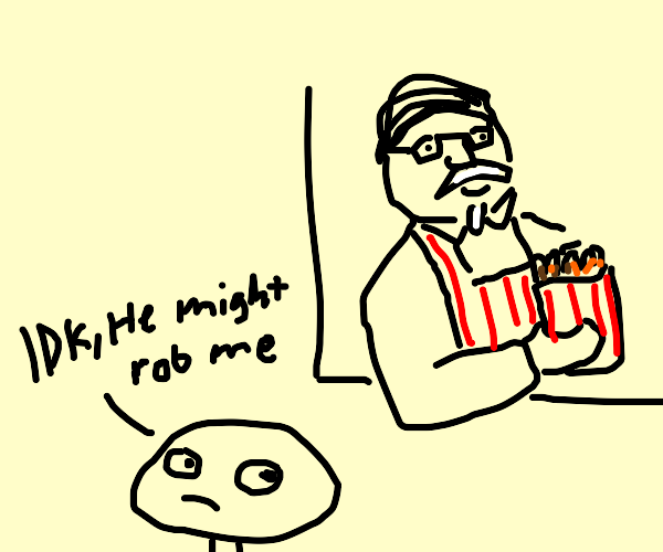 Colonel Sanders might rob you