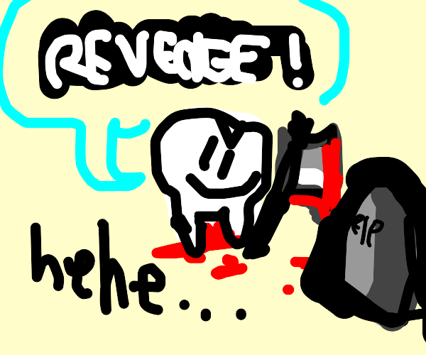 Bloody tooth gets revenge
