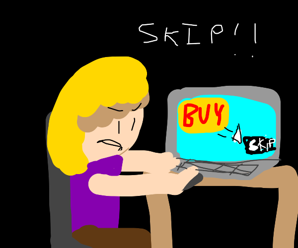 Ad: Look at me!! Me sees skip: S p e e d