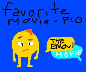 Your favorite movie P.I.O.