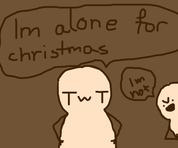 im alone for christmas TwT