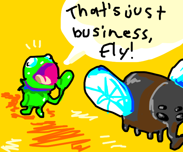 Kermit yells that's just business fly!