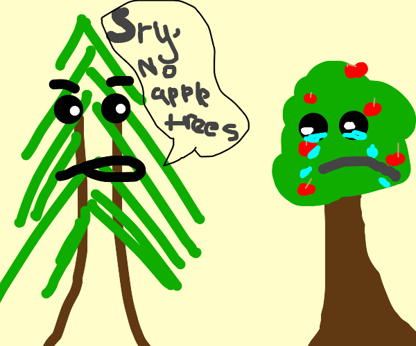 Tree says no apple trees, apple tree is sad