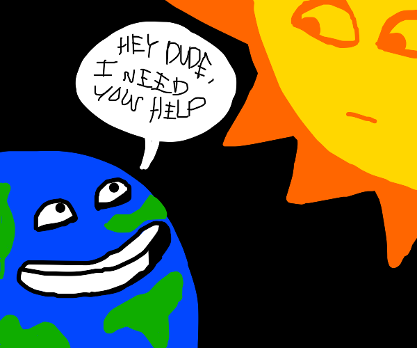 the earth asking for help from the sun