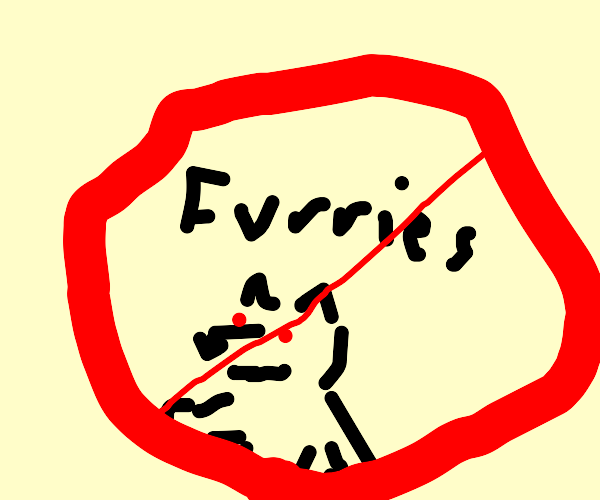 No furries allowed!