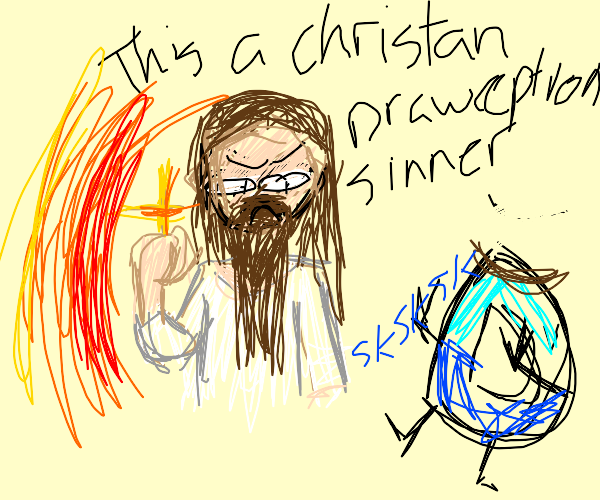 Sorry sir this is a christian drawception so