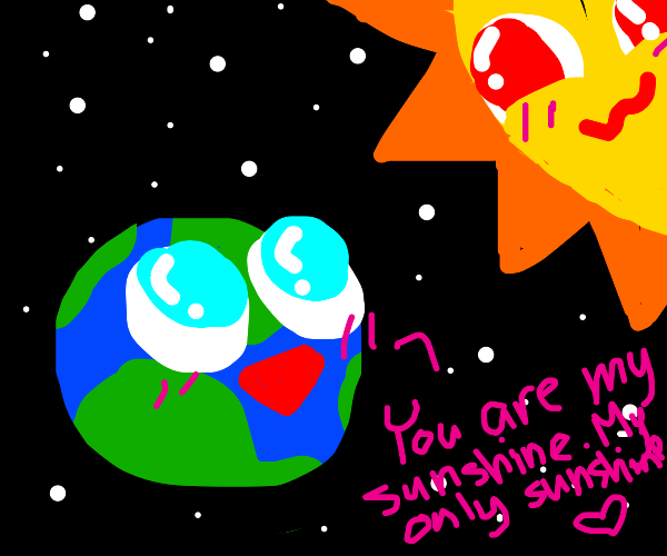 """Earth telling the Sun """"you are my sunshine"""""""