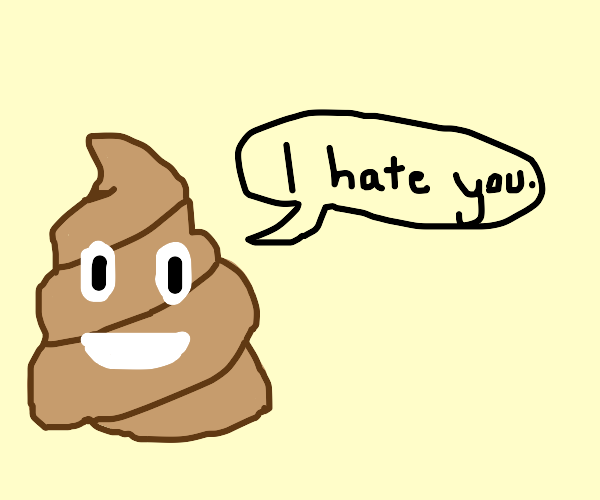 Poop saying:I hate you