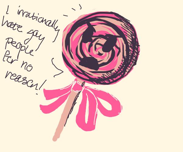 A homophobic lollipop.