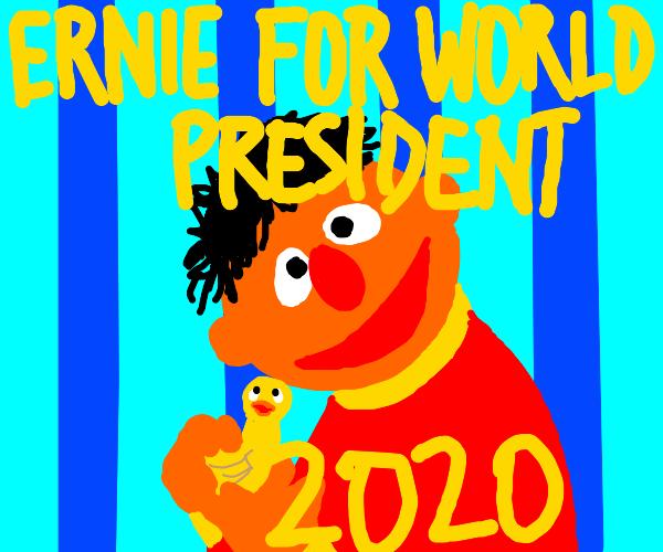 Ernie for world president 2020
