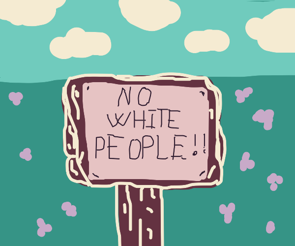 Racist sign against white people