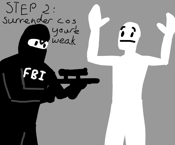 "Step 1: Hear ""FBI OPEN UP"" at night"