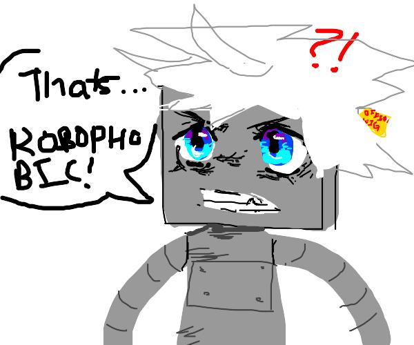 Thats robophobic says anime boy