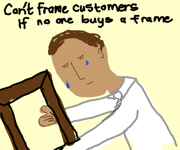 Salesman is sad nobody will buy his frames