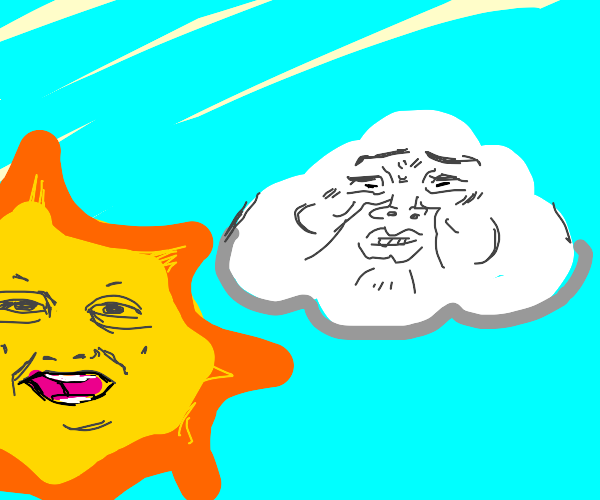 A cloud with a sun because people are happy