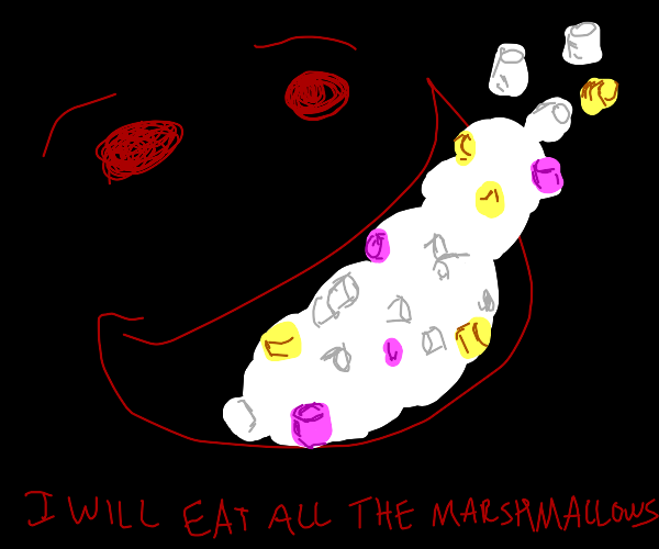 I WILL EAT ALL THE MARSHMALLOWS