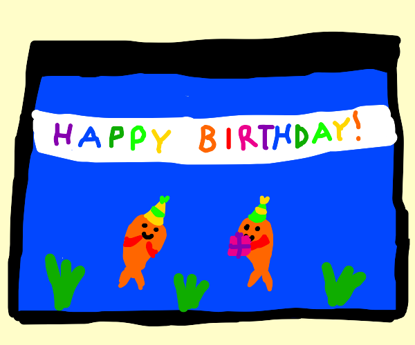 goldfish has his birthday in a tank :D
