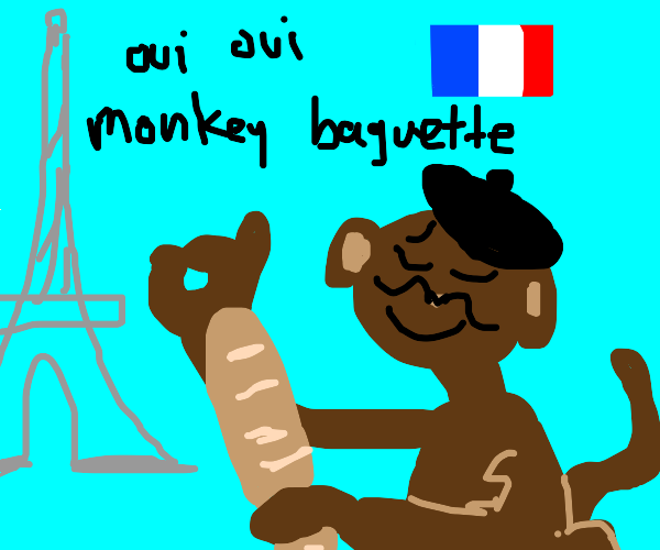 French Monkeys only eat baguettes