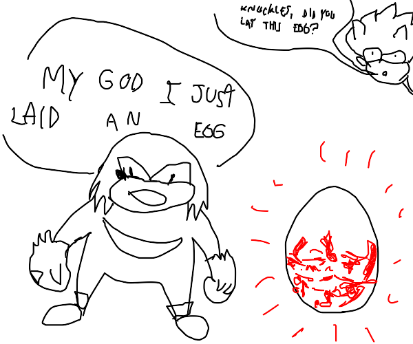 knuckles cant believe that he laid an egg