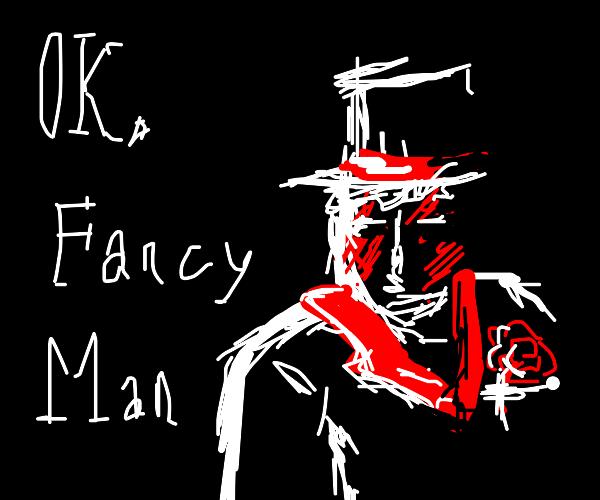 ok fancy man