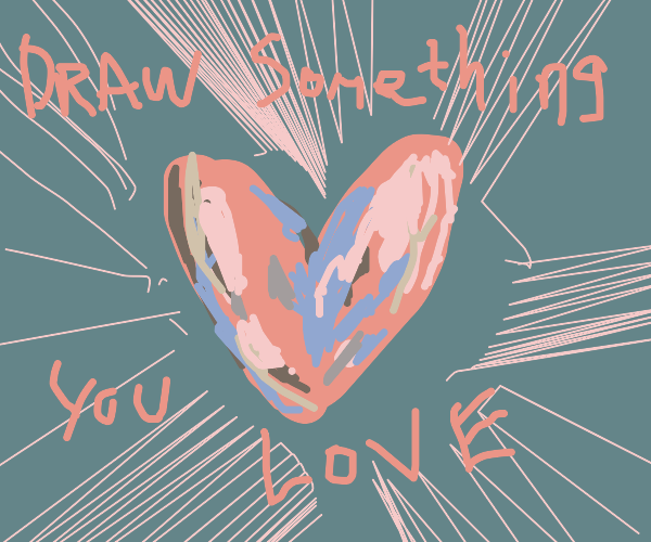 Draw something you love