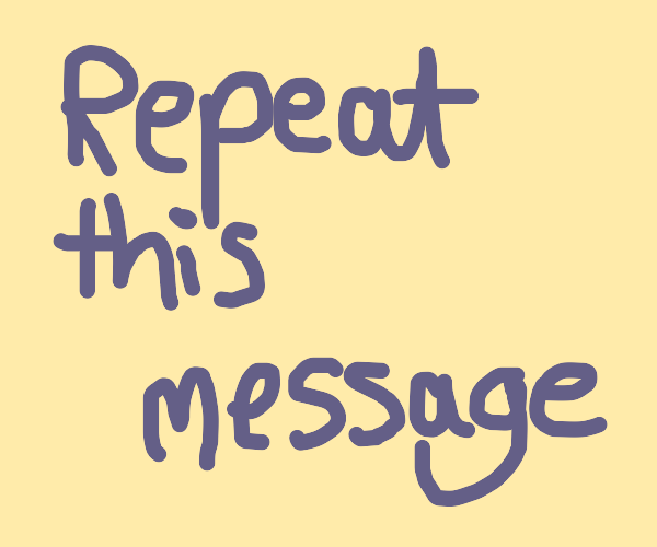 Repeat this message