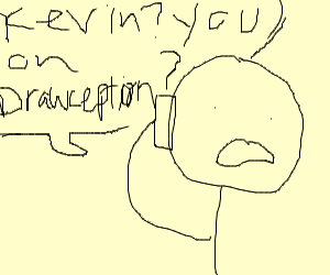 Man asking Kevin if he's on Drawception
