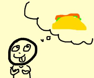 I wish I had a taco...