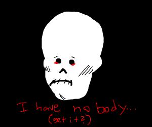 Sad skull cries blood, he has no body...