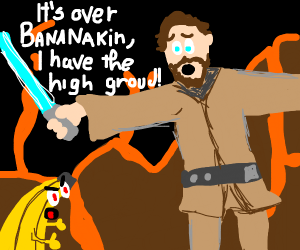 It's over Bananakin, I have the high ground!