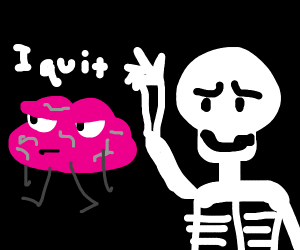Brain quits working for skeleton