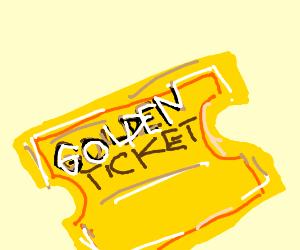 golt ticket??? )willy wonka)