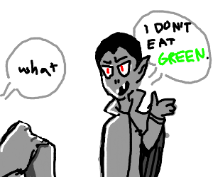 "Vampire says, "" I don't eat green! """